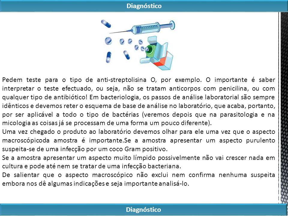 Diagnóstico Pedem teste para o tipo de anti-streptolisina O, por exemplo. O importante é saber interpretar o teste efectuado, ou seja, não se tratam a