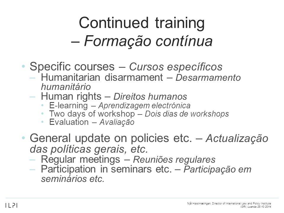 Continued training – Formação contínua Specific courses – Cursos específicos –Humanitarian disarmament – Desarmamento humanitário –Human rights – Dire
