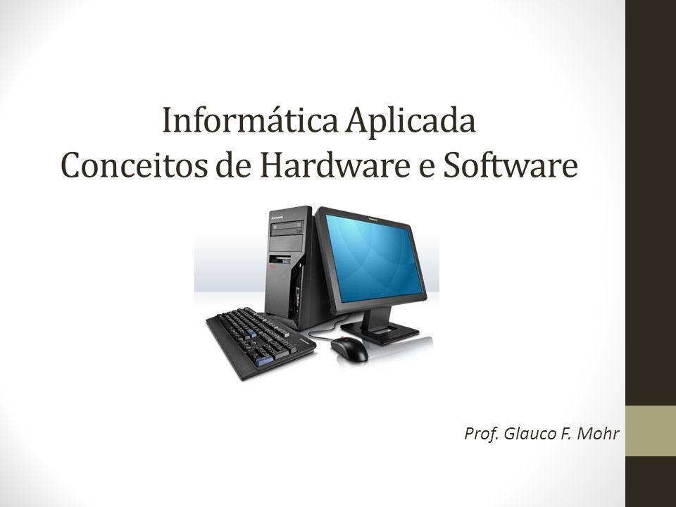 Informática Aplicada Conceitos de Hardware e Software Prof. Glauco F. Mohr