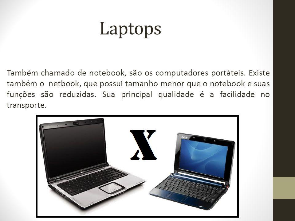 Laptops Também chamado de notebook, são os computadores portáteis.