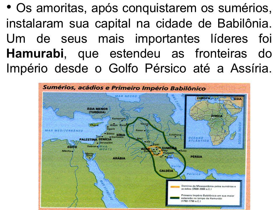 Os amoritas, após conquistarem os sumérios, instalaram sua capital na cidade de Babilônia. Um de seus mais importantes líderes foi Hamurabi, que esten