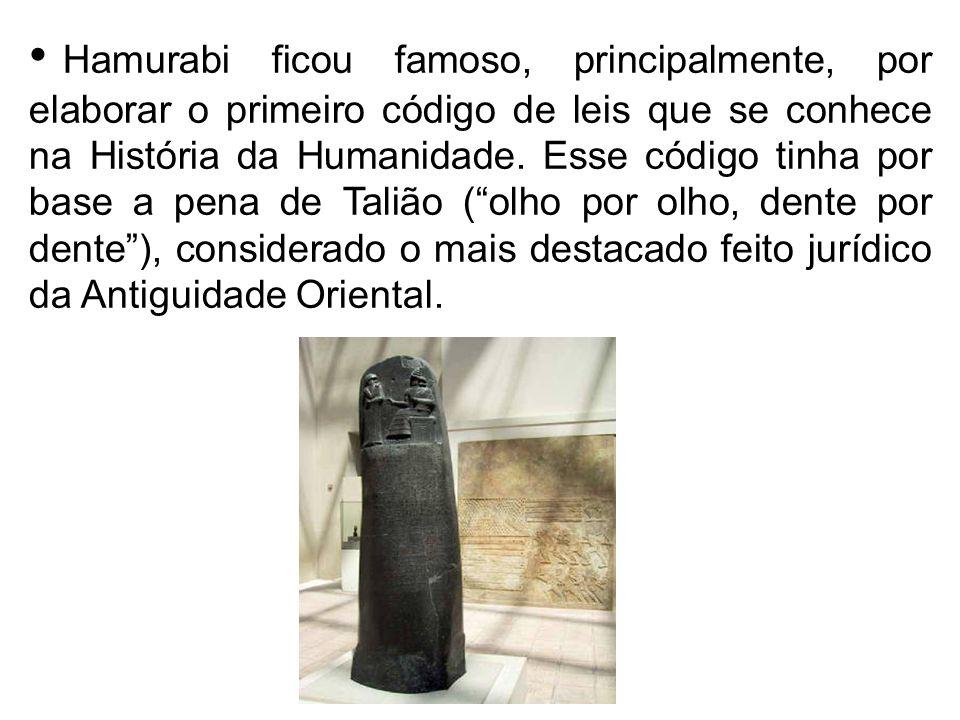 Hamurabi ficou famoso, principalmente, por elaborar o primeiro código de leis que se conhece na História da Humanidade. Esse código tinha por base a p
