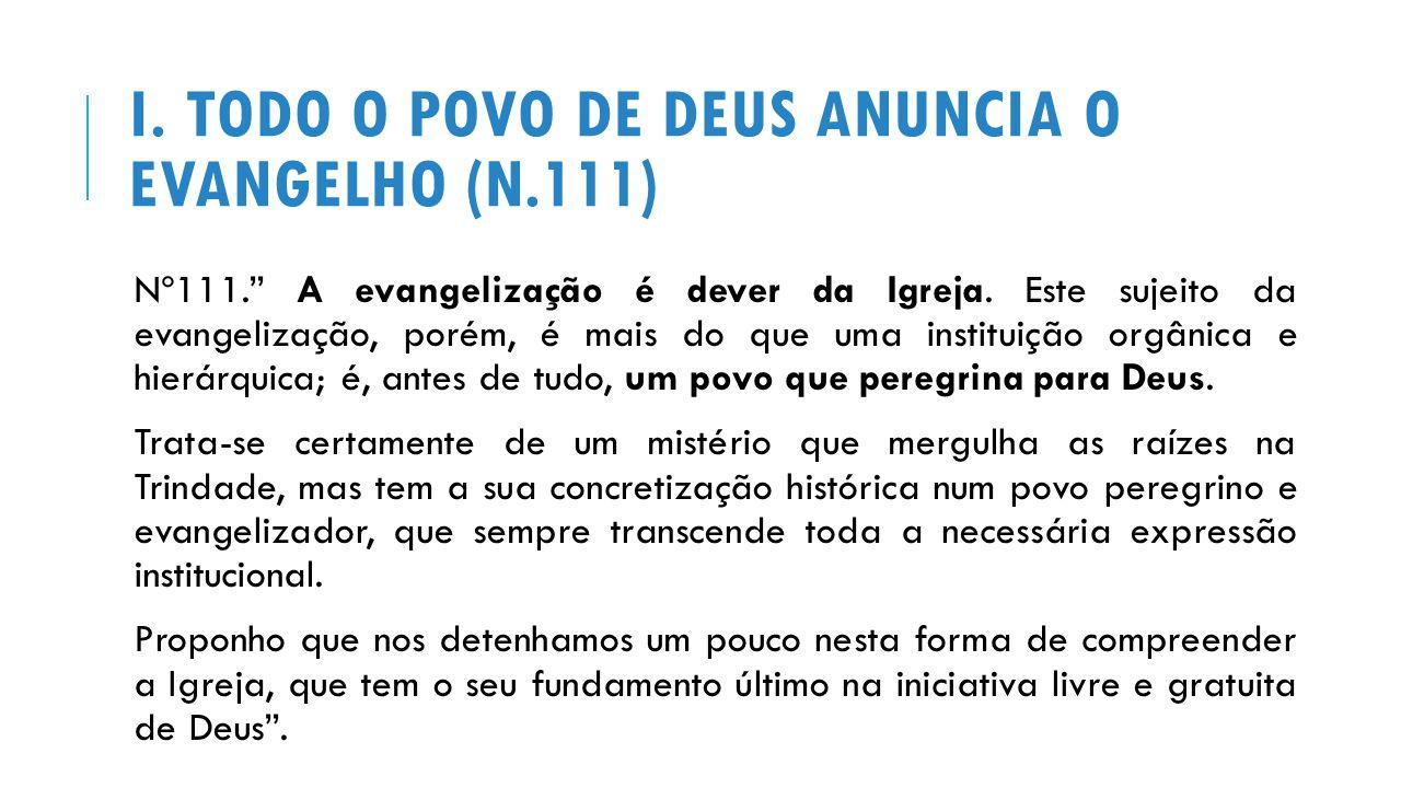 I.TODO O POVO DE DEUS ANUNCIA O EVANGELHO (N.111) Nº111. A evangelização é dever da Igreja.