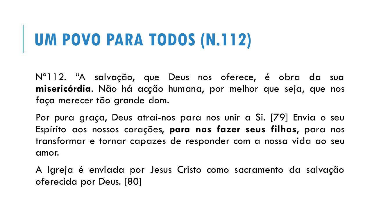 UM POVO PARA TODOS (N.112) Nº112. A salvação, que Deus nos oferece, é obra da sua misericórdia.