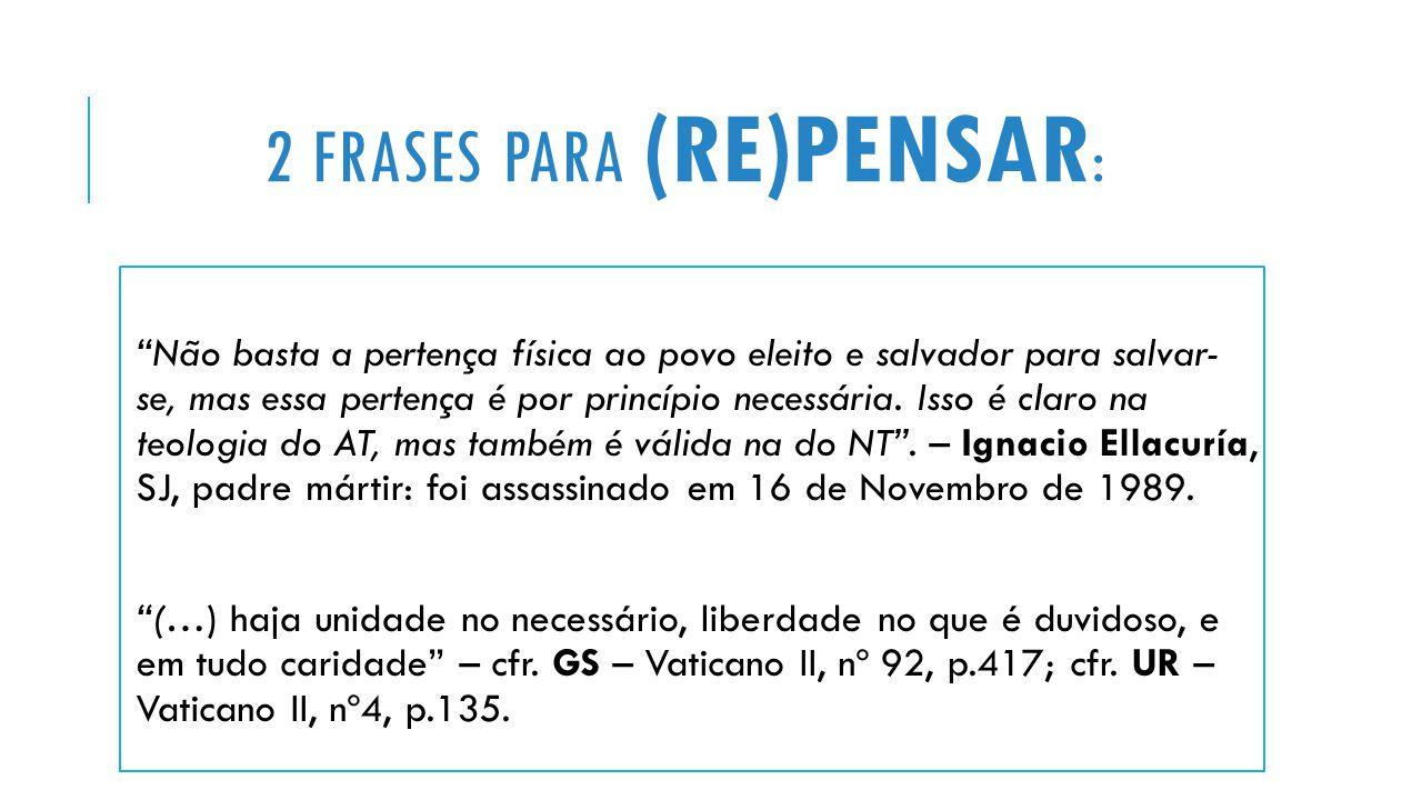 2 FRASES PARA (RE)PENSAR : Não basta a pertença física ao povo eleito e salvador para salvar- se, mas essa pertença é por princípio necessária.