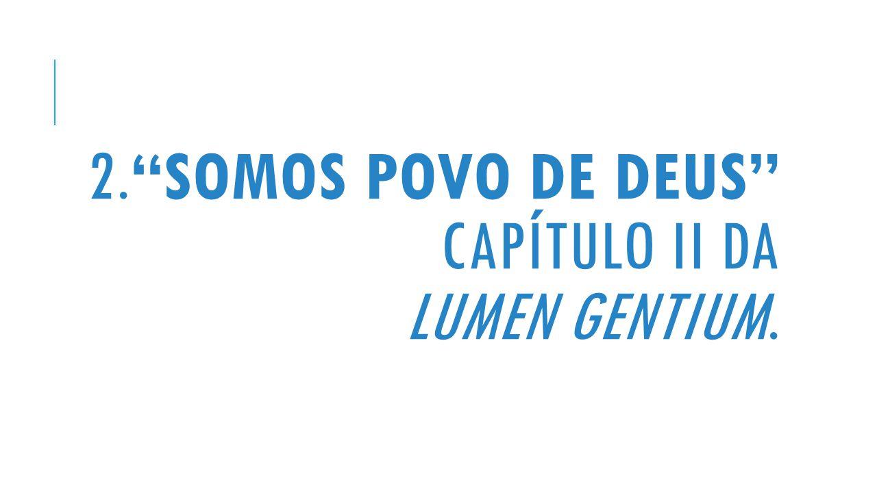 2. SOMOS POVO DE DEUS CAPÍTULO II DA LUMEN GENTIUM.