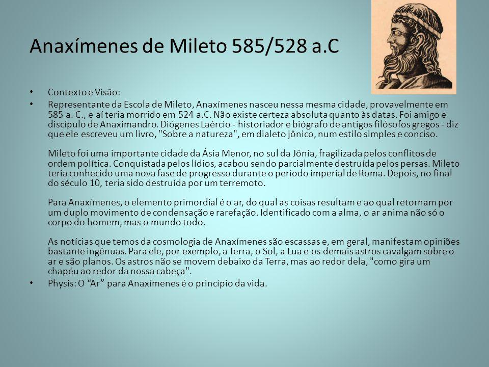Anaxímenes de Mileto 585/528 a.C Contexto e Visão: Representante da Escola de Mileto, Anaxímenes nasceu nessa mesma cidade, provavelmente em 585 a. C.