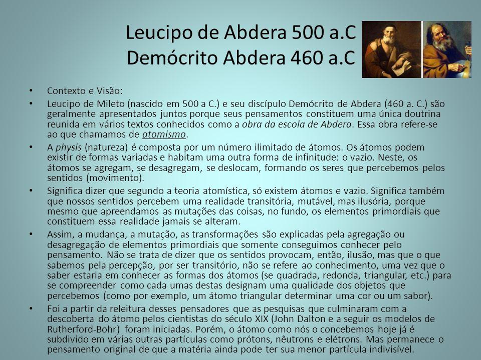 Leucipo de Abdera 500 a.C Demócrito Abdera 460 a.C Contexto e Visão: Leucipo de Mileto (nascido em 500 a C.) e seu discípulo Demócrito de Abdera (460