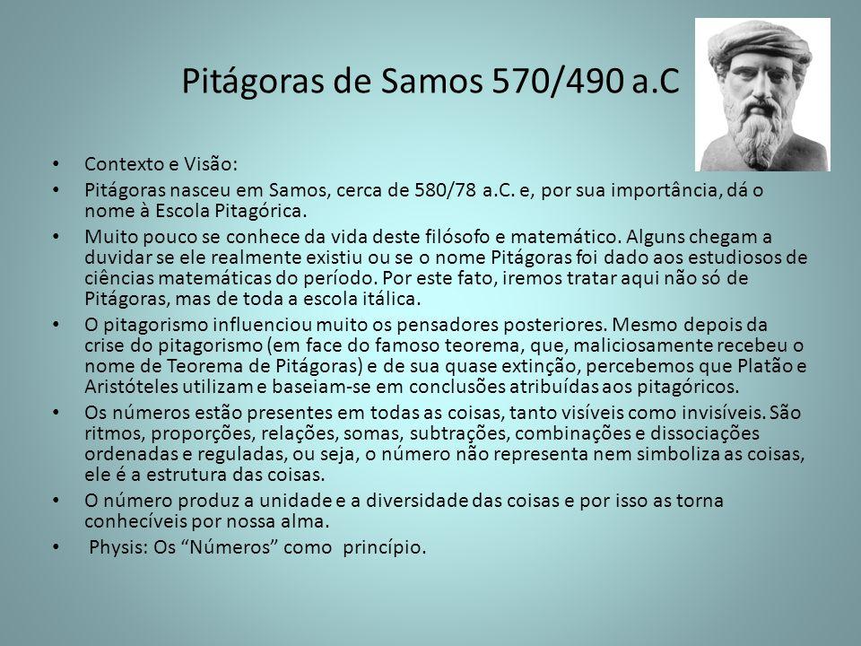 Pitágoras de Samos 570/490 a.C Contexto e Visão: Pitágoras nasceu em Samos, cerca de 580/78 a.C. e, por sua importância, dá o nome à Escola Pitagórica