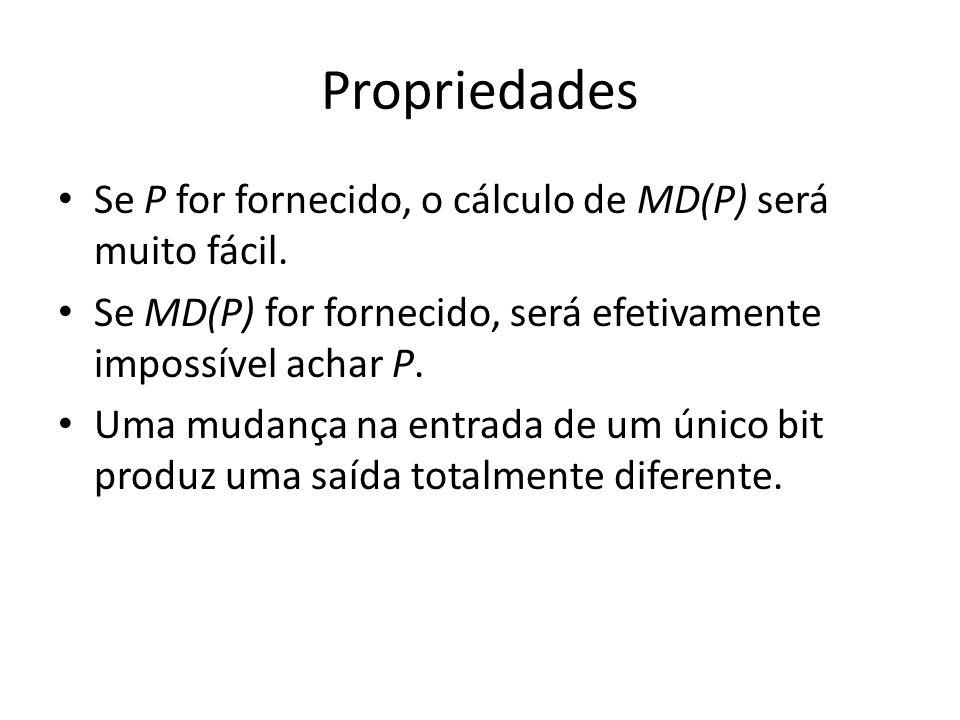 Propriedades Se P for fornecido, o cálculo de MD(P) será muito fácil. Se MD(P) for fornecido, será efetivamente impossível achar P. Uma mudança na ent