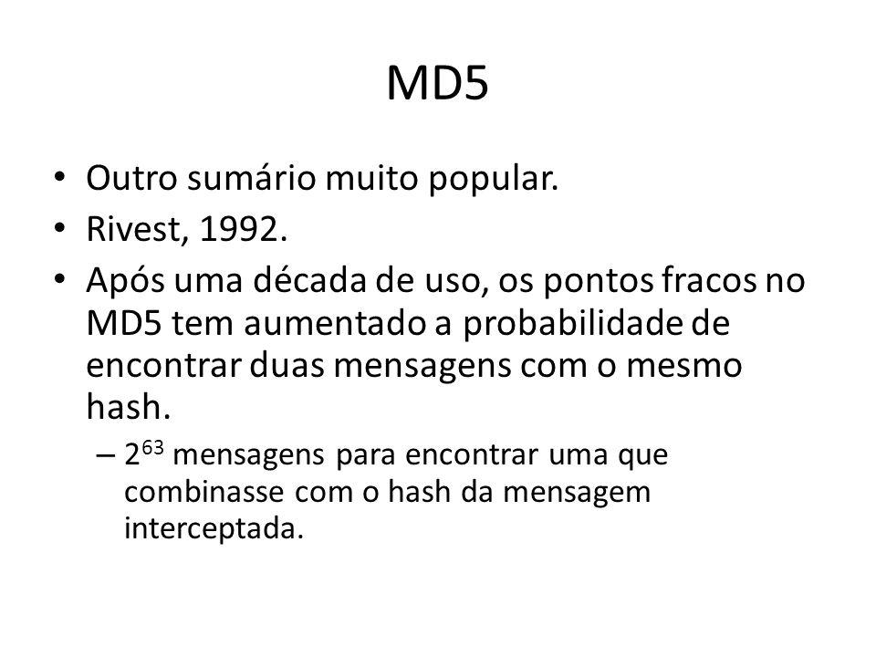 MD5 Outro sumário muito popular. Rivest, 1992. Após uma década de uso, os pontos fracos no MD5 tem aumentado a probabilidade de encontrar duas mensage