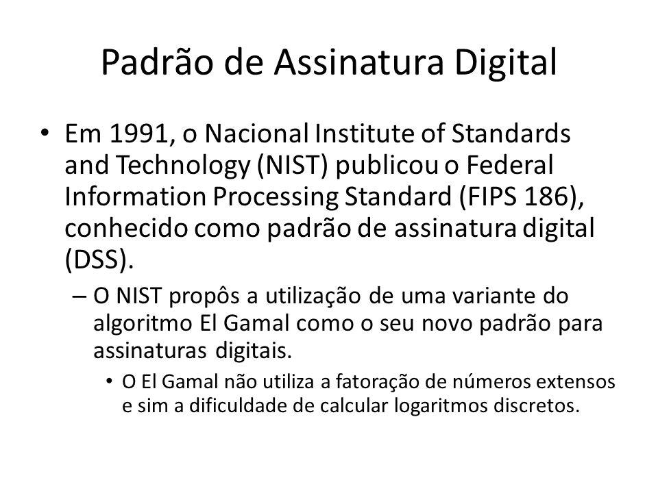 Padrão de Assinatura Digital Em 1991, o Nacional Institute of Standards and Technology (NIST) publicou o Federal Information Processing Standard (FIPS