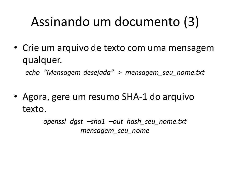 """Assinando um documento (3) Crie um arquivo de texto com uma mensagem qualquer. echo """"Mensagem desejada"""" > mensagem_seu_nome.txt Agora, gere um resumo"""