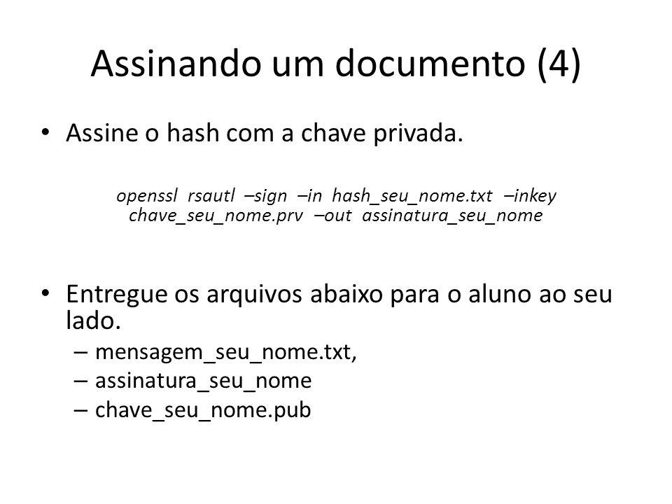 Assinando um documento (4) Assine o hash com a chave privada. openssl rsautl –sign –in hash_seu_nome.txt –inkey chave_seu_nome.prv –out assinatura_seu