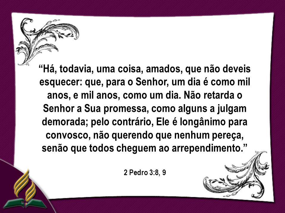 Há, todavia, uma coisa, amados, que não deveis esquecer: que, para o Senhor, um dia é como mil anos, e mil anos, como um dia.