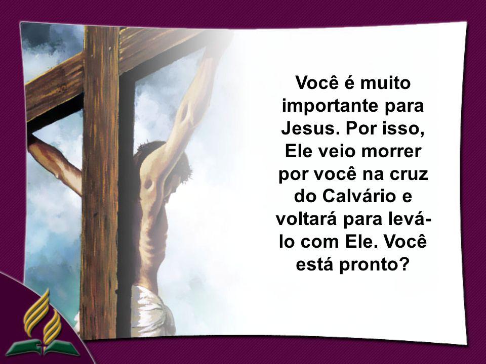 Você é muito importante para Jesus.