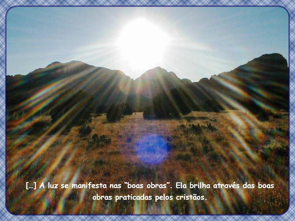 […] A luz se manifesta nas boas obras .