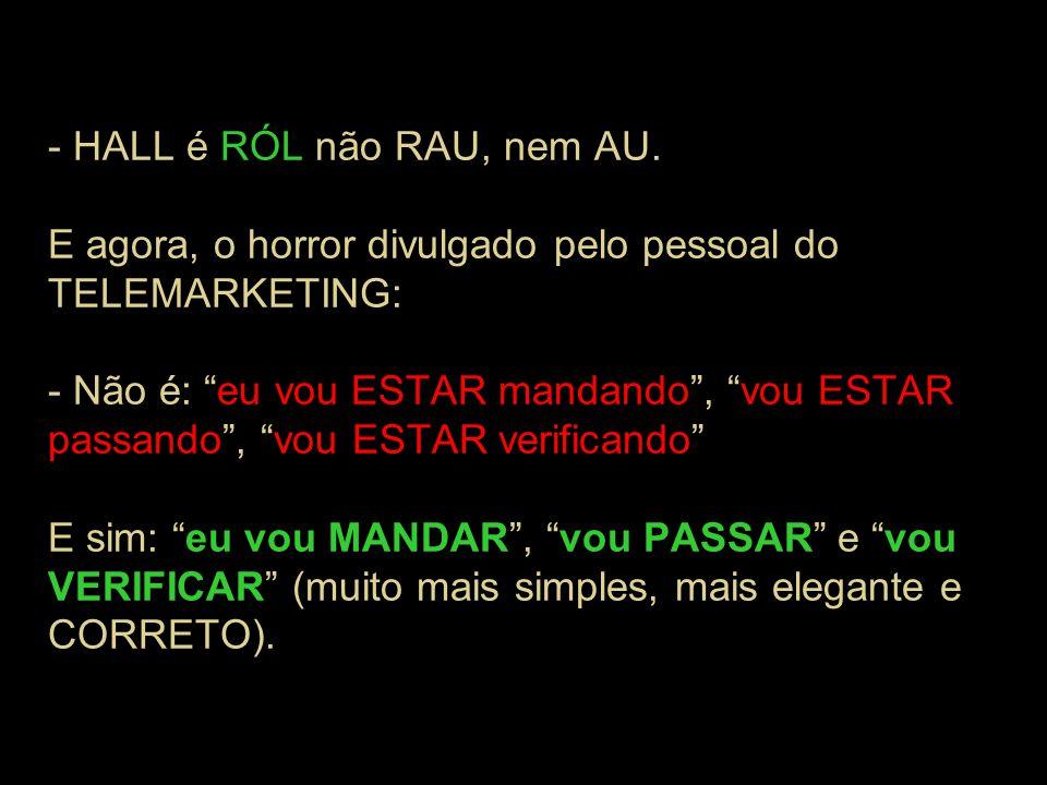 - HALL é RÓL não RAU, nem AU.