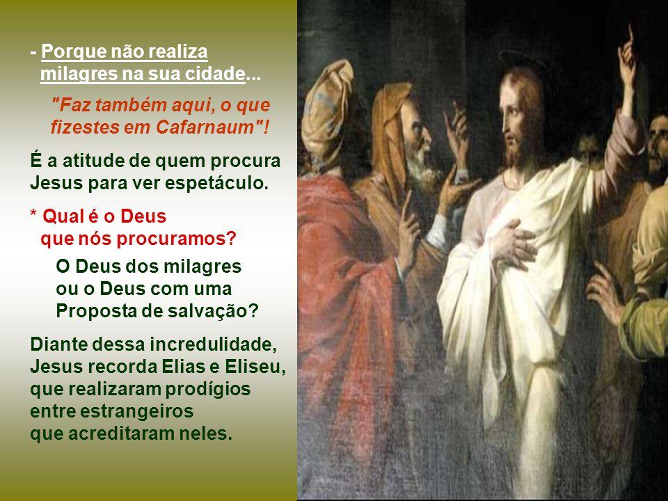 O Evangelho apresenta em Nazaré o Profeta JESUS, rejeitado pelos conterrâneos e até pelos próprios parentes.