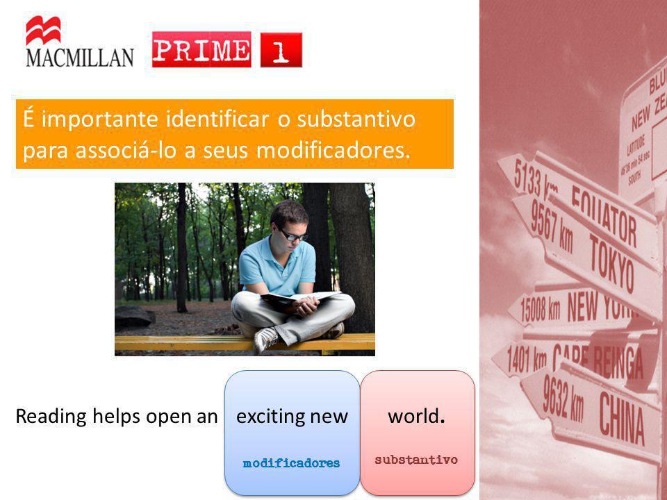 modificadores substantivo É importante identificar o substantivo para associá-lo a seus modificadores. Reading helps open anexciting newworld.
