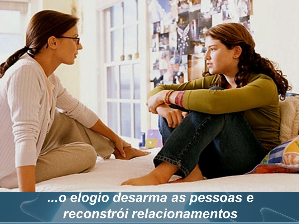 ...o elogio desarma as pessoas e reconstrói relacionamentos