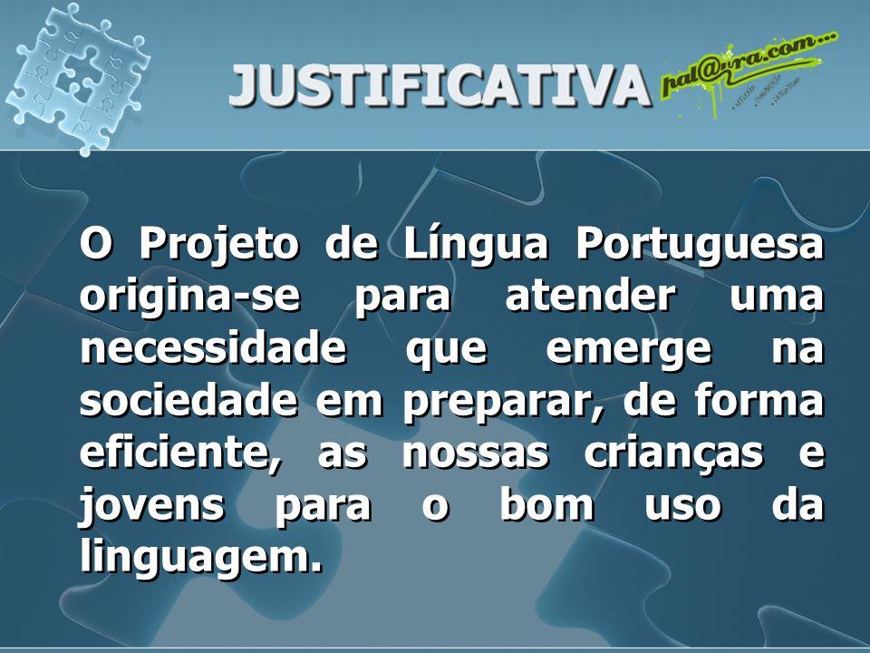 JUSTIFICATIVAJUSTIFICATIVA O Projeto de Língua Portuguesa origina-se para atender uma necessidade que emerge na sociedade em preparar, de forma eficiente, as nossas crianças e jovens para o bom uso da linguagem.