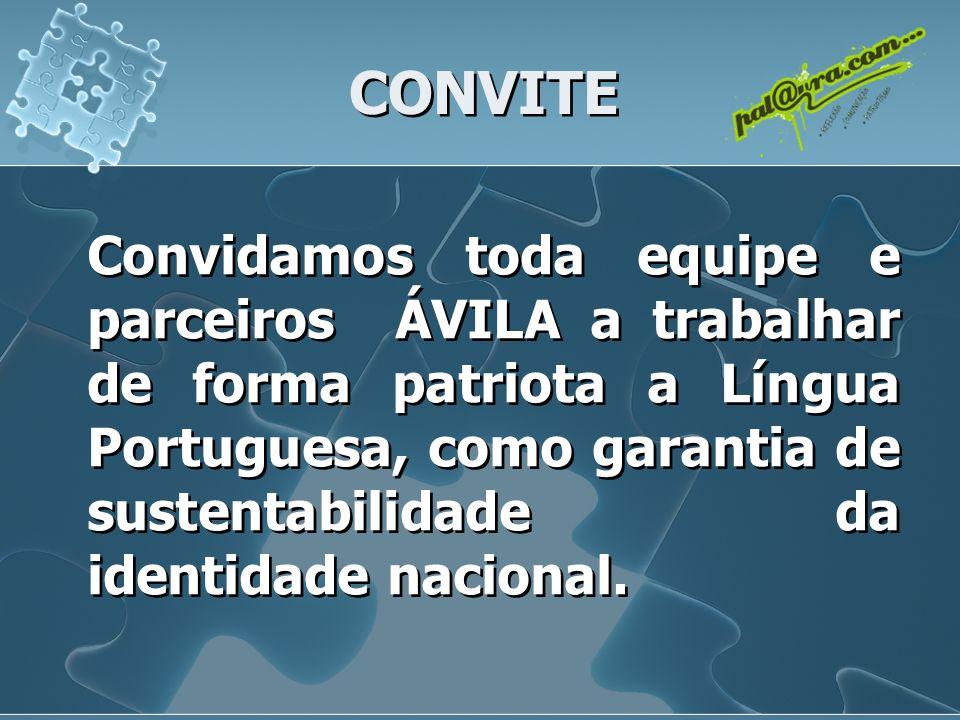 CONVITE Convidamos toda equipe e parceiros ÁVILA a trabalhar de forma patriota a Língua Portuguesa, como garantia de sustentabilidade da identidade nacional.