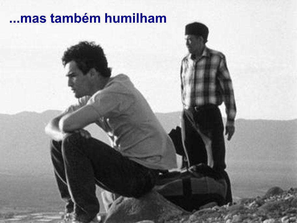 ...mas também humilham