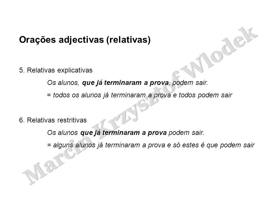 Marcin Krzysztof Wlodek Orações adjectivas (relativas) 5. Relativas explicativas Os alunos, que já terminaram a prova, podem sair. = todos os alunos j