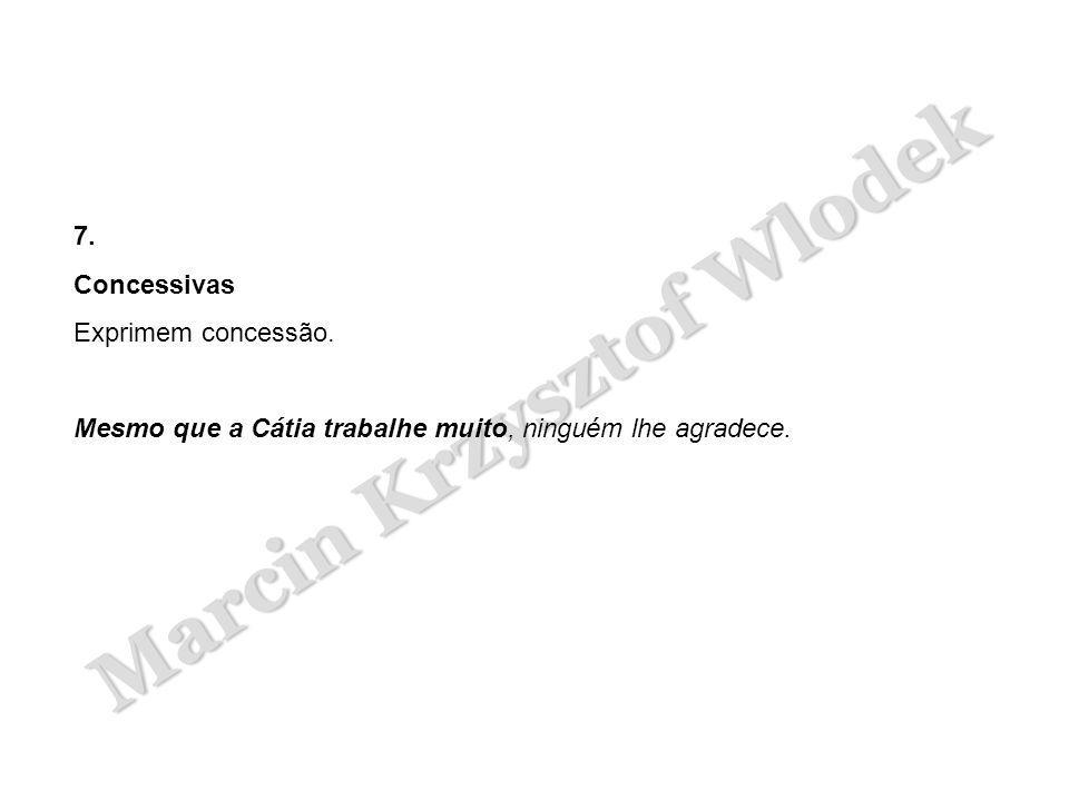 Marcin Krzysztof Wlodek 7. Concessivas Exprimem concessão. Mesmo que a Cátia trabalhe muito, ninguém lhe agradece.
