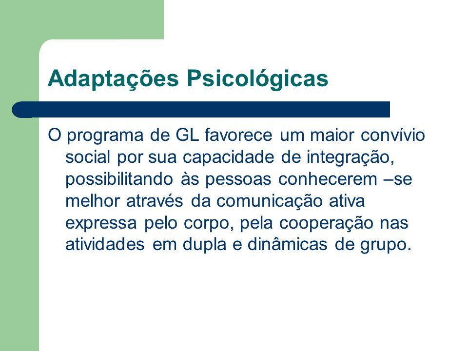 Adaptações Psicológicas O programa de GL favorece um maior convívio social por sua capacidade de integração, possibilitando às pessoas conhecerem –se