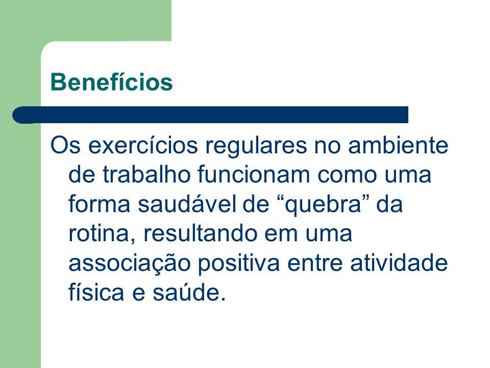 """Benefícios Os exercícios regulares no ambiente de trabalho funcionam como uma forma saudável de """"quebra"""" da rotina, resultando em uma associação posit"""