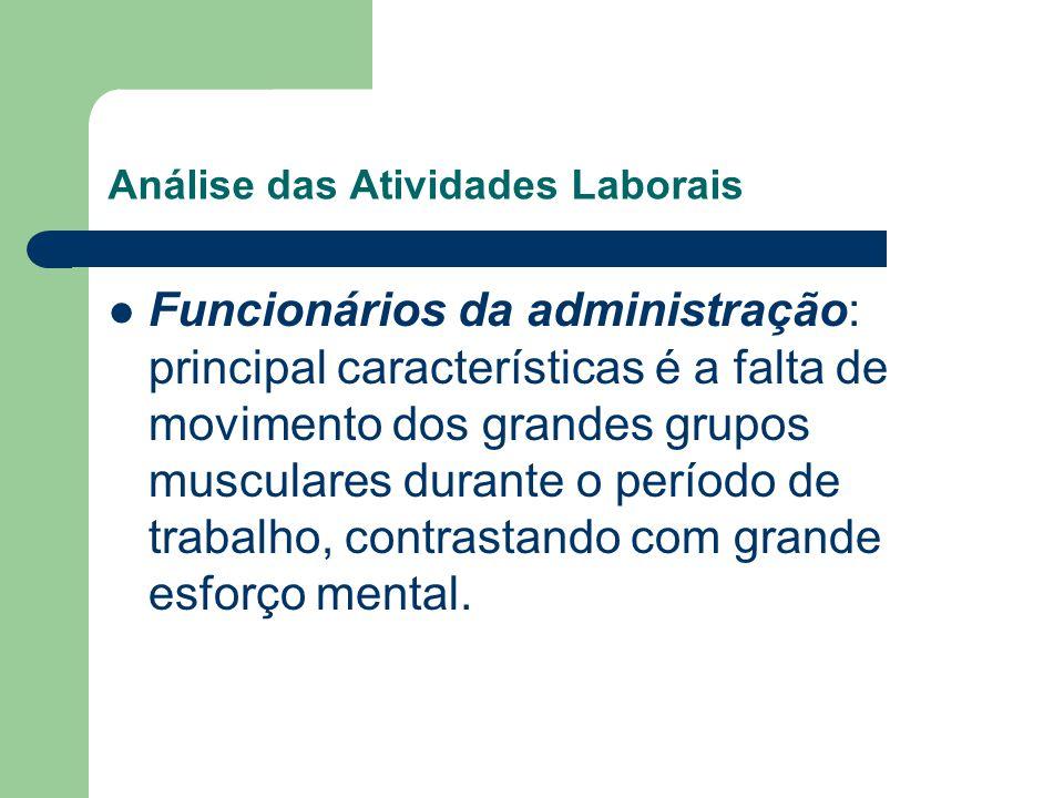 Análise das Atividades Laborais Funcionários da administração: principal características é a falta de movimento dos grandes grupos musculares durante