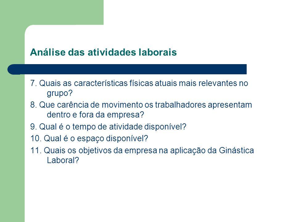 Análise das atividades laborais 7. Quais as características físicas atuais mais relevantes no grupo? 8. Que carência de movimento os trabalhadores apr