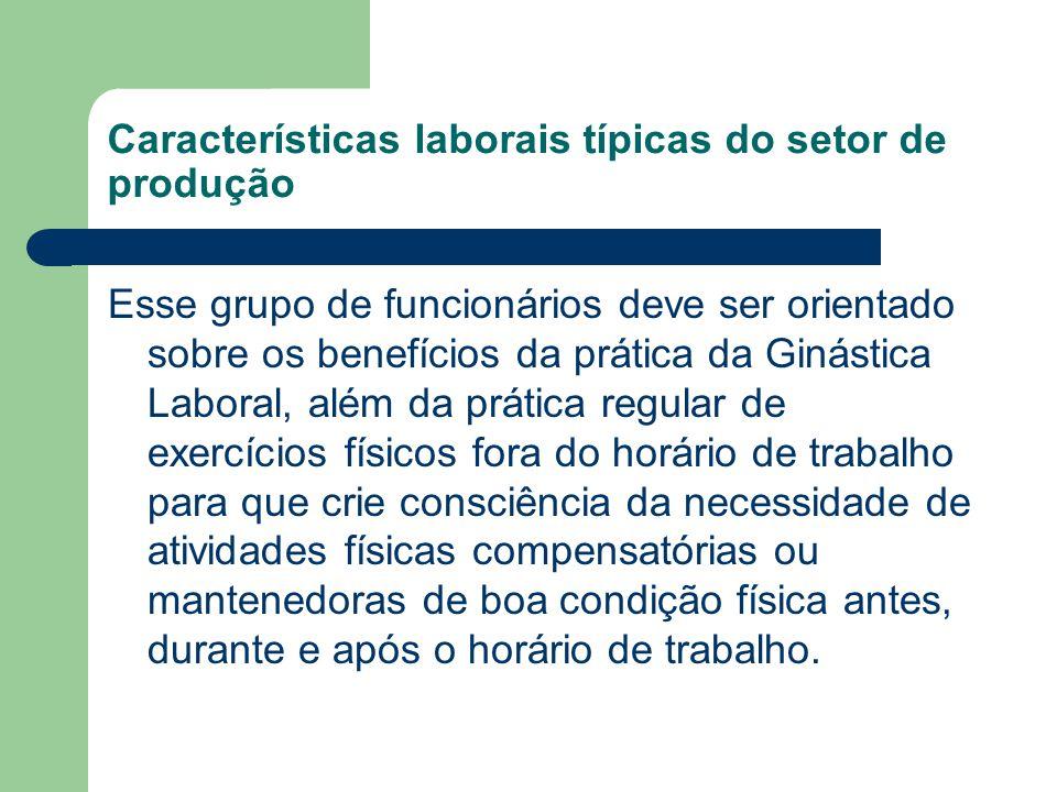 Características laborais típicas do setor de produção Esse grupo de funcionários deve ser orientado sobre os benefícios da prática da Ginástica Labora