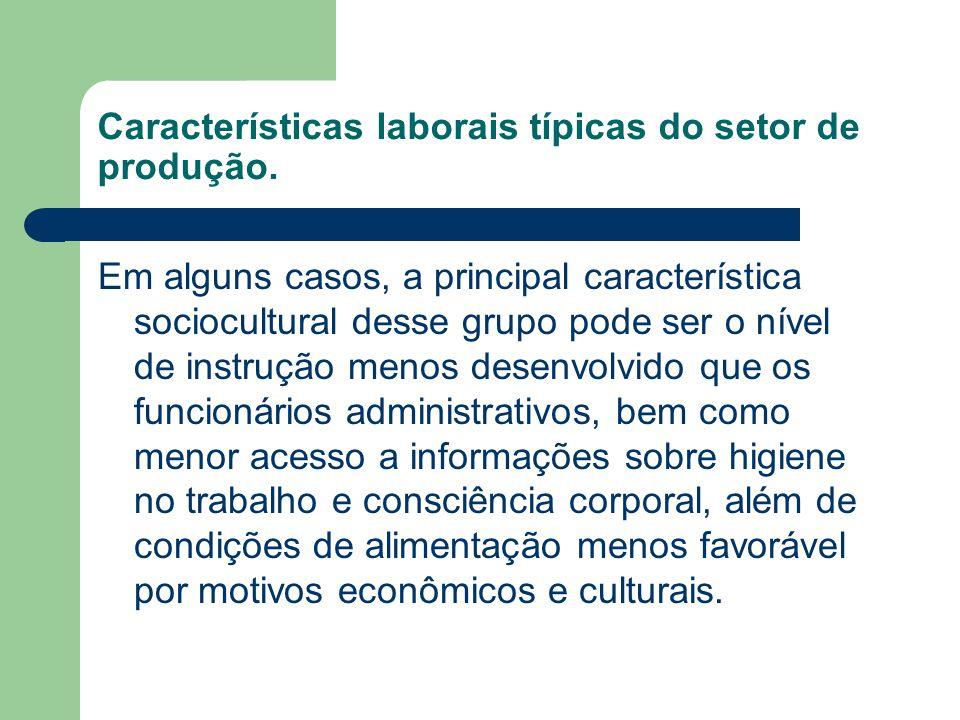 Características laborais típicas do setor de produção. Em alguns casos, a principal característica sociocultural desse grupo pode ser o nível de instr
