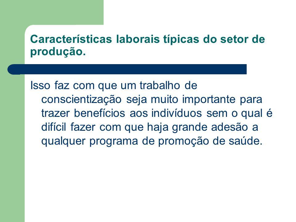 Características laborais típicas do setor de produção. Isso faz com que um trabalho de conscientização seja muito importante para trazer benefícios ao