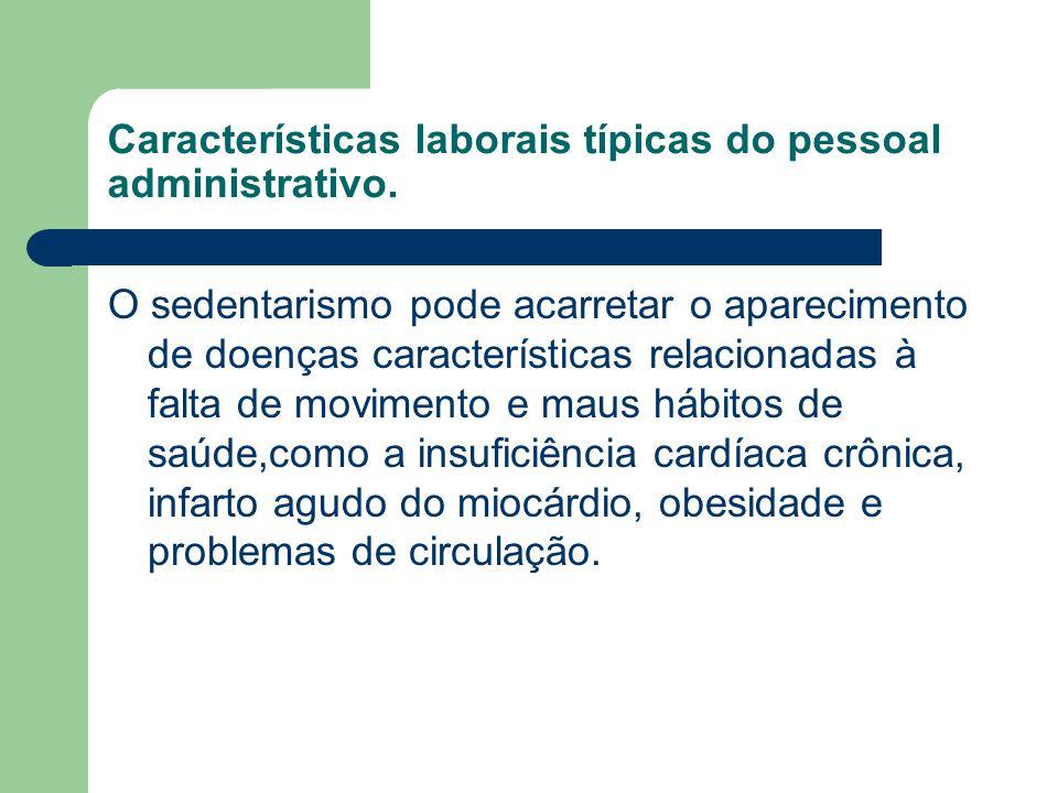 Características laborais típicas do pessoal administrativo. O sedentarismo pode acarretar o aparecimento de doenças características relacionadas à fal