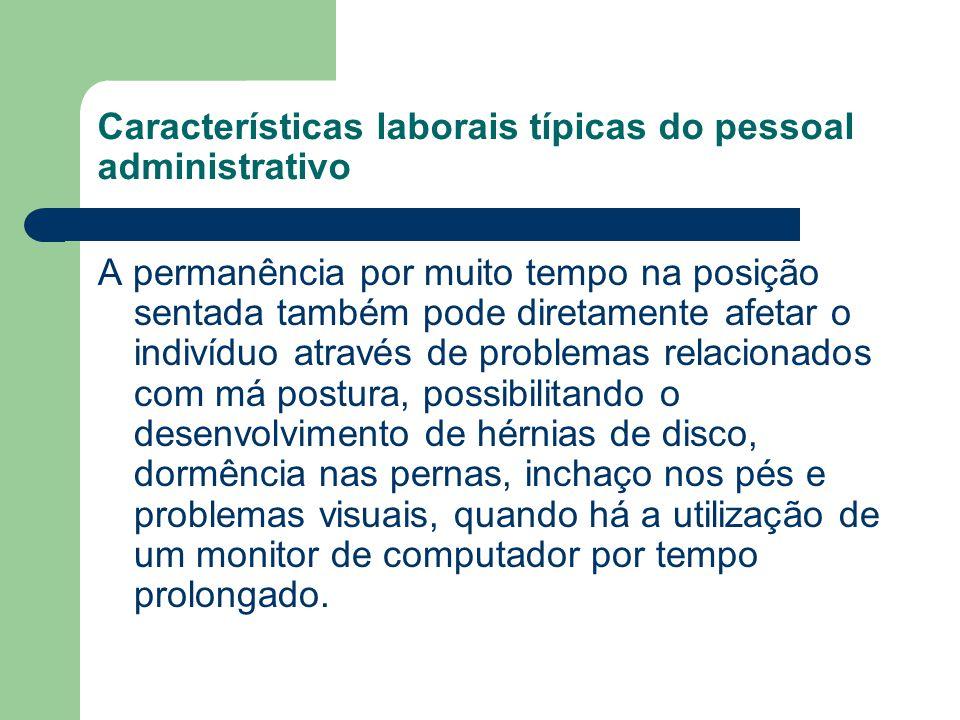 Características laborais típicas do pessoal administrativo A permanência por muito tempo na posição sentada também pode diretamente afetar o indivíduo