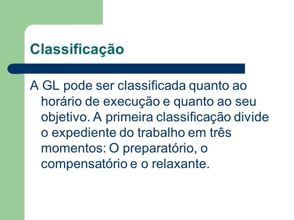 Classificação A GL pode ser classificada quanto ao horário de execução e quanto ao seu objetivo. A primeira classificação divide o expediente do traba