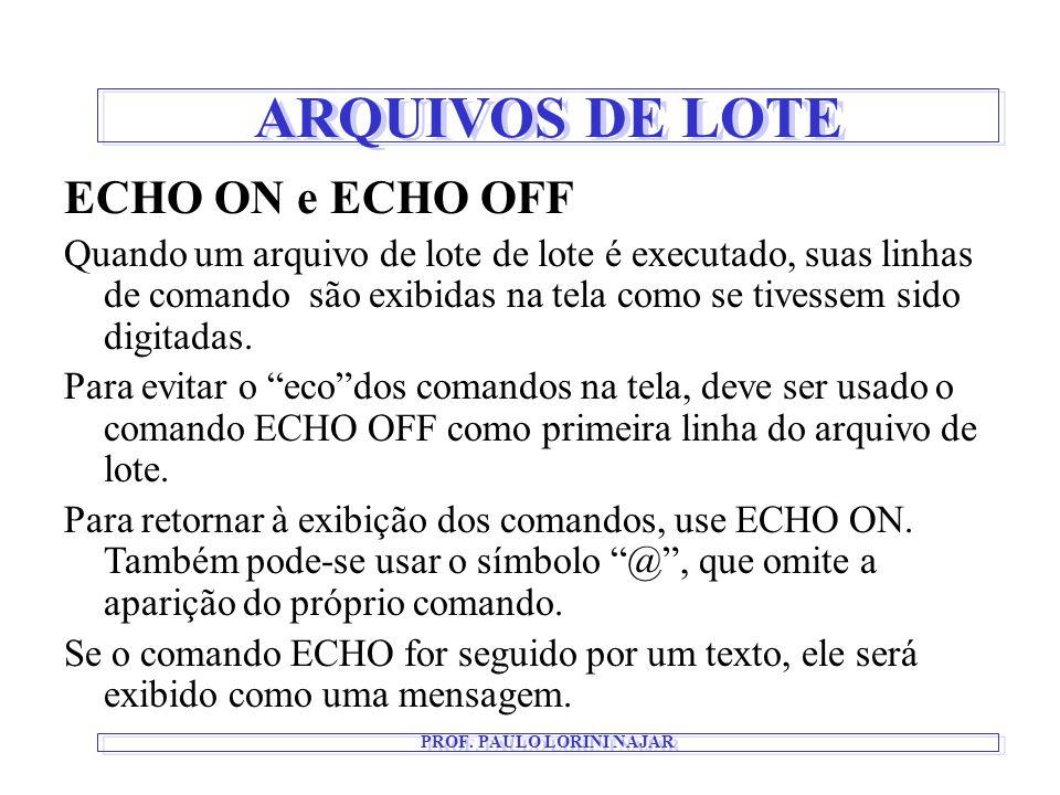 ARQUIVOS DE LOTE PROF. PAULO LORINI NAJAR ECHO ON e ECHO OFF Quando um arquivo de lote de lote é executado, suas linhas de comando são exibidas na tel