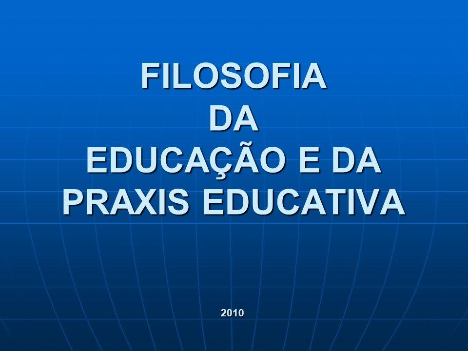 FILOSOFIA DA EDUCAÇÃO E DA PRAXIS EDUCATIVA 2010