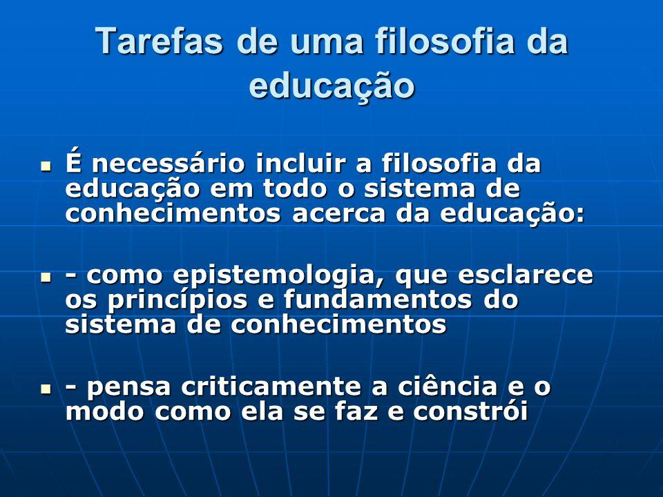 Tarefas de uma filosofia da educação É necessário incluir a filosofia da educação em todo o sistema de conhecimentos acerca da educação: É necessário
