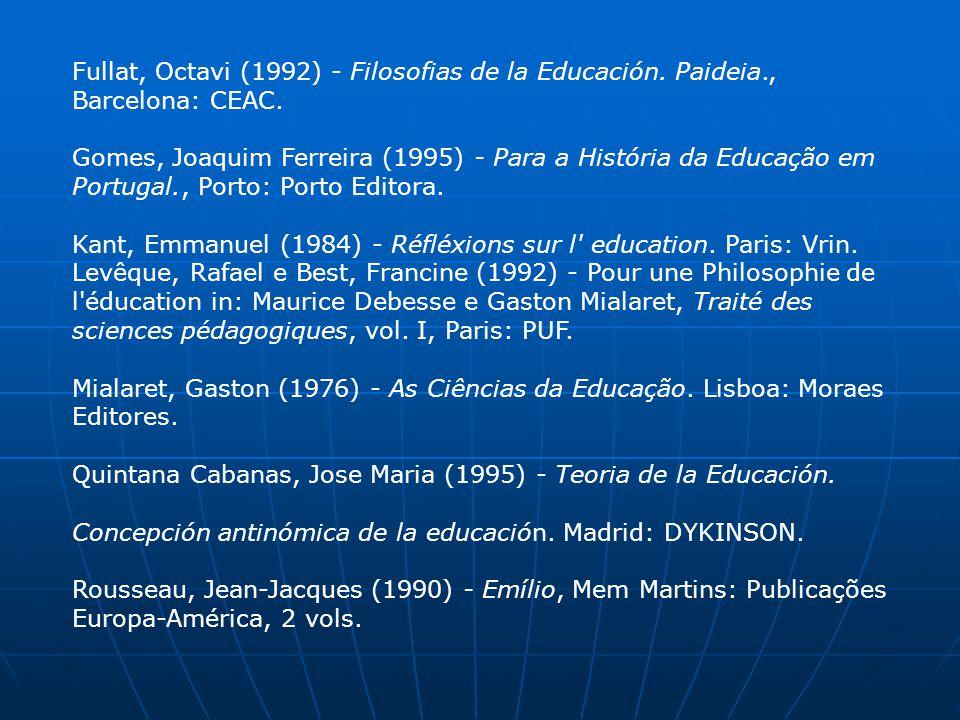 Fullat, Octavi (1992) - Filosofias de la Educación. Paideia., Barcelona: CEAC. Gomes, Joaquim Ferreira (1995) - Para a História da Educação em Portuga