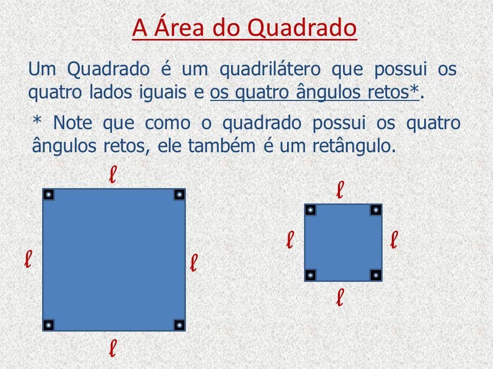 A Área do Quadrado Se o quadrado também é um retângulo, sua área pode ser calculada multiplicando-se sua base pela sua altura: l l l l A = l.