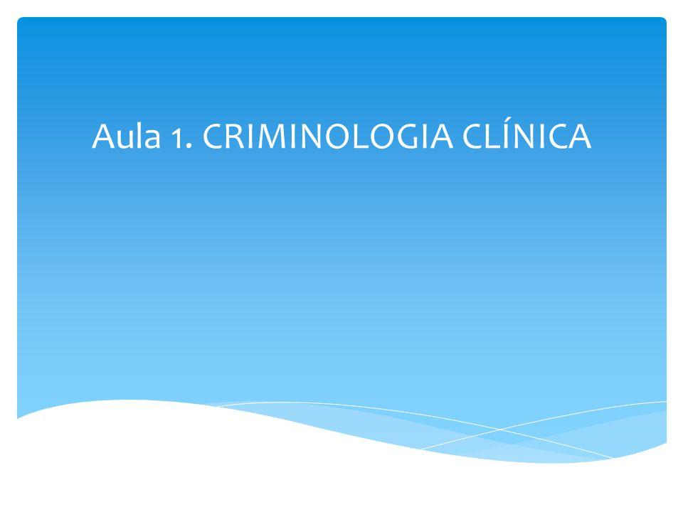 Aula 1. CRIMINOLOGIA CLÍNICA