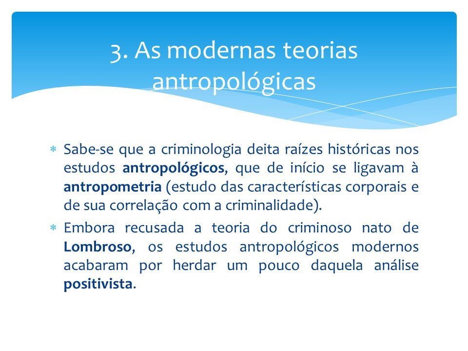  Sabe-se que a criminologia deita raízes históricas nos estudos antropológicos, que de início se ligavam à antropometria (estudo das características corporais e de sua correlação com a criminalidade).