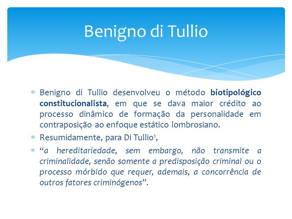  Benigno di Tullio desenvolveu o método biotipológico constitucionalista, em que se dava maior crédito ao processo dinâmico de formação da personalidade em contraposição ao enfoque estático lombrosiano.
