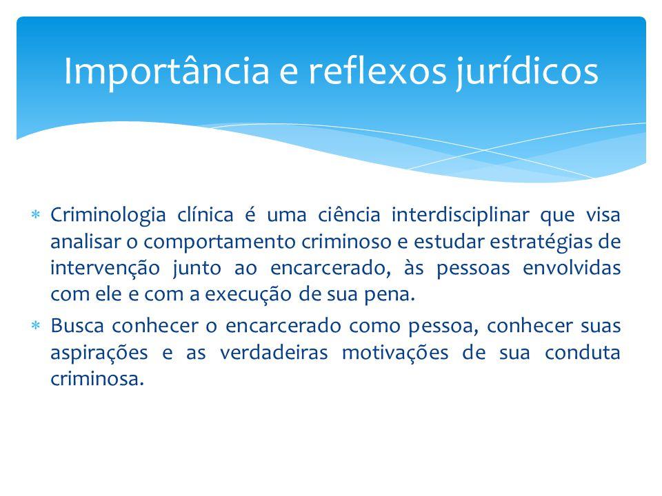  Criminologia clínica é uma ciência interdisciplinar que visa analisar o comportamento criminoso e estudar estratégias de intervenção junto ao encarcerado, às pessoas envolvidas com ele e com a execução de sua pena.
