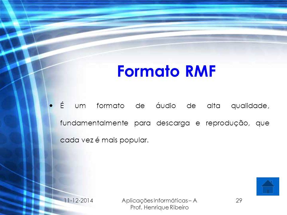11-12-2014 Aplicações Informáticas – A Prof. Henrique Ribeiro 29 Formato RMF  É um formato de áudio de alta qualidade, fundamentalmente para descarga